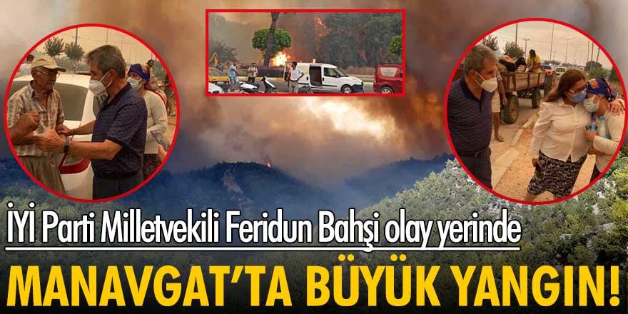 Antalya Manavgat'ta orman yangını! İYİ Parti Milletvekili Feridun Bahşi olay yerinde