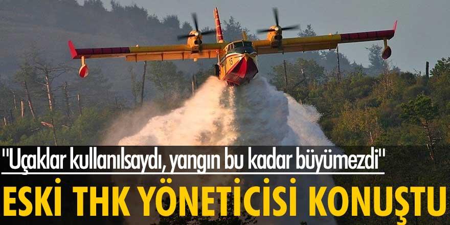 Eski THK yöneticisi Bayram Duman konuştu: Uçaklar kullanılsaydı, yangın bu kadar büyümezdi