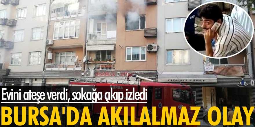 Bursa'da Selami T. evini ateşe verdi, sokağa çıkıp izledi