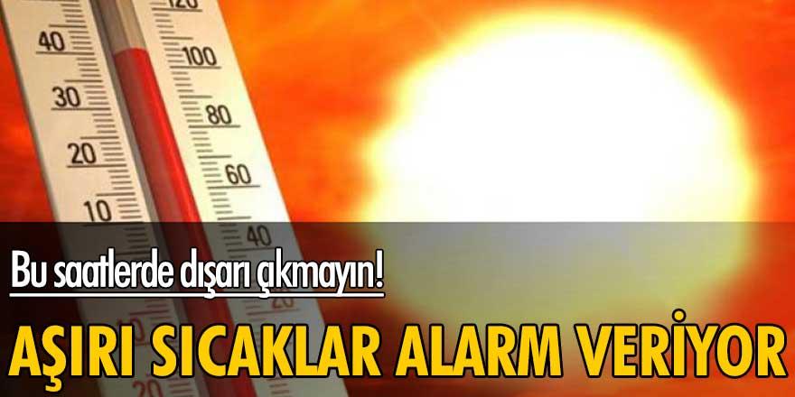 Bu saatlerde dışarı çıkmayın! Aşırı sıcaklar alarm veriyor