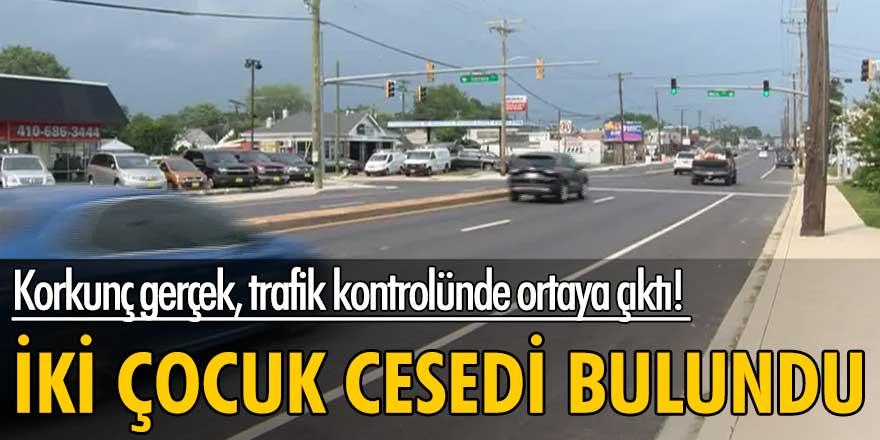 Korkunç gerçek, trafik kontrolünde ortaya çıktı! İki çocuk cesedi bulundu