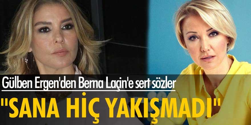 Gülben Ergen'den Berna Laçin'e sert sözler: Sana hiç yakışmadı