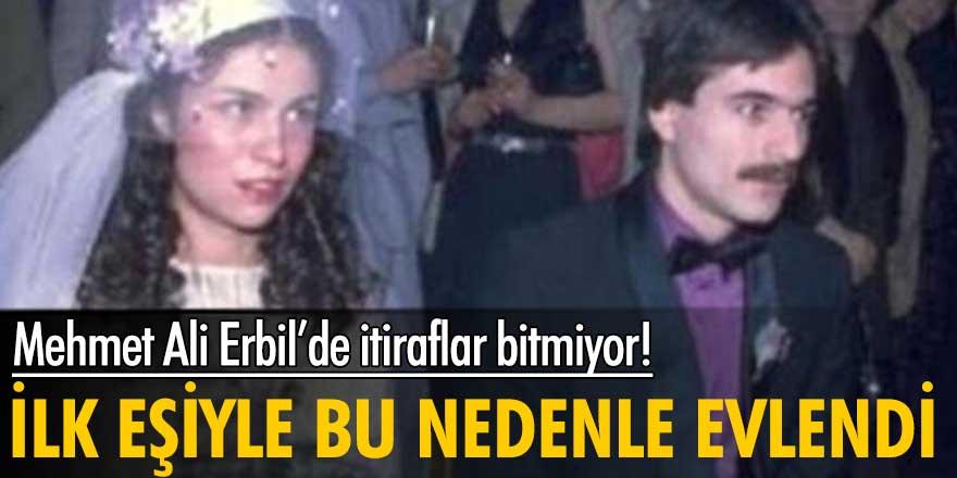Mehmet Ali Erbil'de itiraflar bitmiyor! İlk eşiyle bu nedenle evlendi