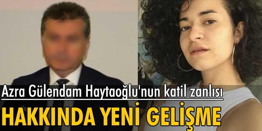 Azra Gülendam Haytaoğlu'nun katil zanlısı tutuklandı