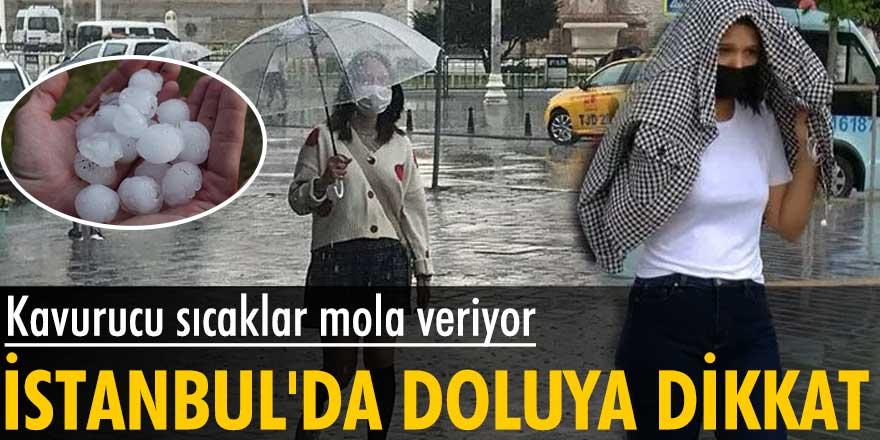 İstanbul'da kavurucu sıcaklar yerini doluya bırakıyor