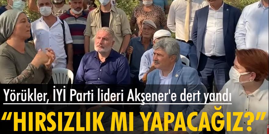 Yörükler, İYİ Parti lideri Akşener'e dert yandı: Tütünümüz bitti, balımız bitti, zeytinciliğimizi de bitirdiler hırsızlık mı yapacağız?