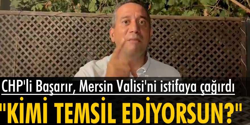 CHP'li Ali Mahir Başarır'dan Mersin Valisi Ali İhsan Su ve İçişleri Bakan Yardımcısı Muhterem İnce'ye tepki