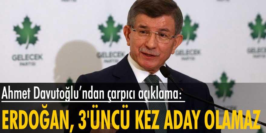 Gelecek Partisi lideri Ahmet Davutoğlu: Erdoğan 3. kez aday olmaz