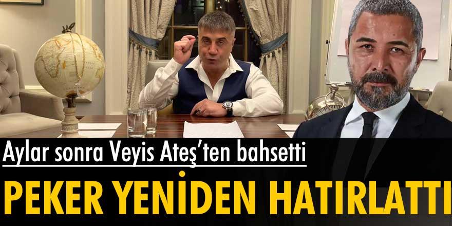 Sedat Peker yeniden hatırlattı: Aylar sonra Veyis Ateş'ten bahsetti