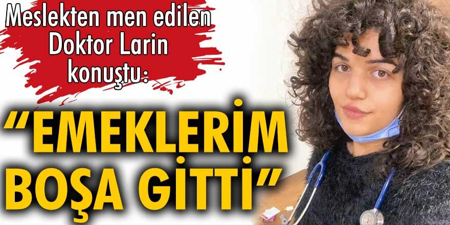 Meslekten men edilen Doktor Larin Kayataş, yaşadıklarını anlattı