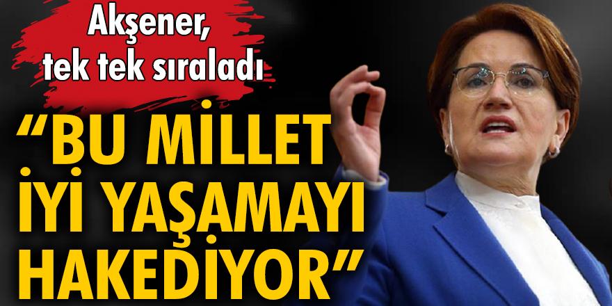 İYİ Parti Genel Başkanı Akşener ülkenin kriz yaratan başlıklarını sıraladı