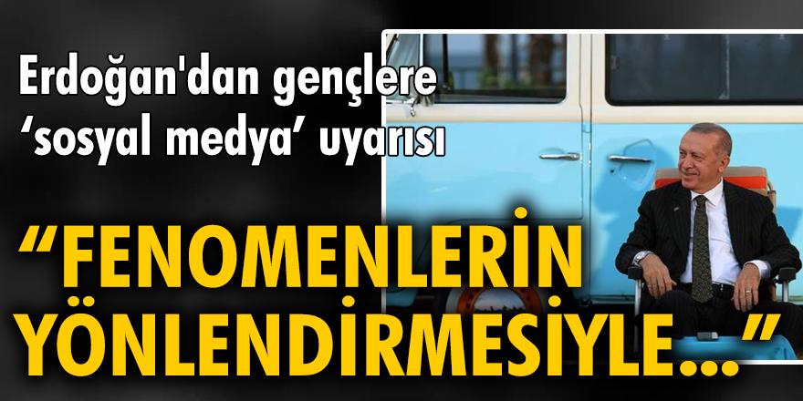 """Erdoğan'dan gençlere """"sosyal medya"""" uyarısı: Fenomenlerin yönlendirmesiyle asla fikir ve tutum belirlemeyin"""