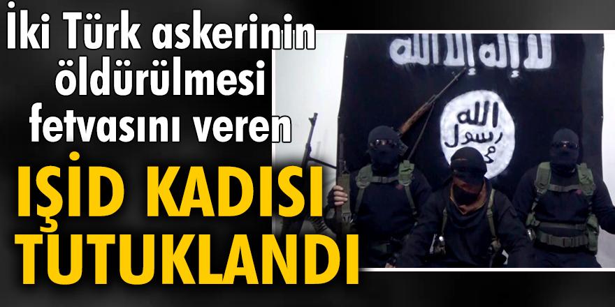 İki Türk askerinin öldürülmesi fetvasını veren IŞİD kadısı tutuklandı