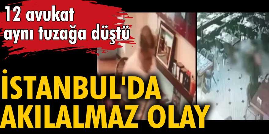 İstanbul'da akılalmaz olay... 12 avukat aynı tuzağa düştü!