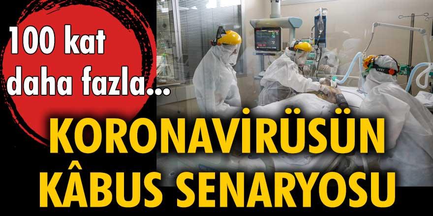 Koronavirüsün kâbus senaryosu! 100 kat daha fazla...
