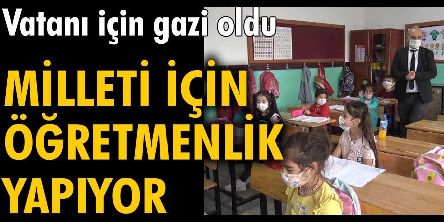Ahmet Durmaz vatanı için gazi oldu, milleti için öğretmenlik yapıyor