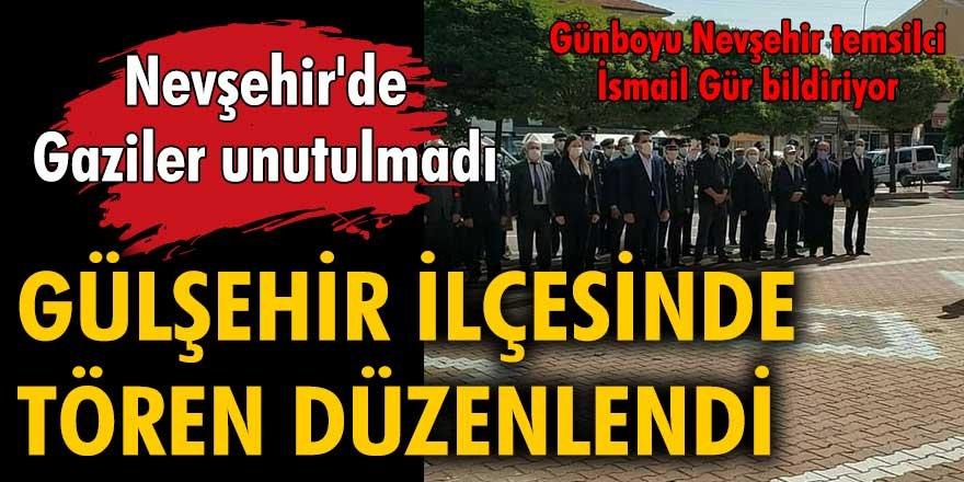 Nevşehir'de Gaziler unutulmadı... Gülşehir'de tören düzenlendi