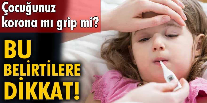 Çocuğunuz korona mi grip mi? Bu belirtilerle ayırt edebilirsiniz