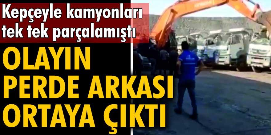 Şırnak'ta kepçeyle kamyonları parçalamıştı! Olayın perde arkası ortaya çıktı