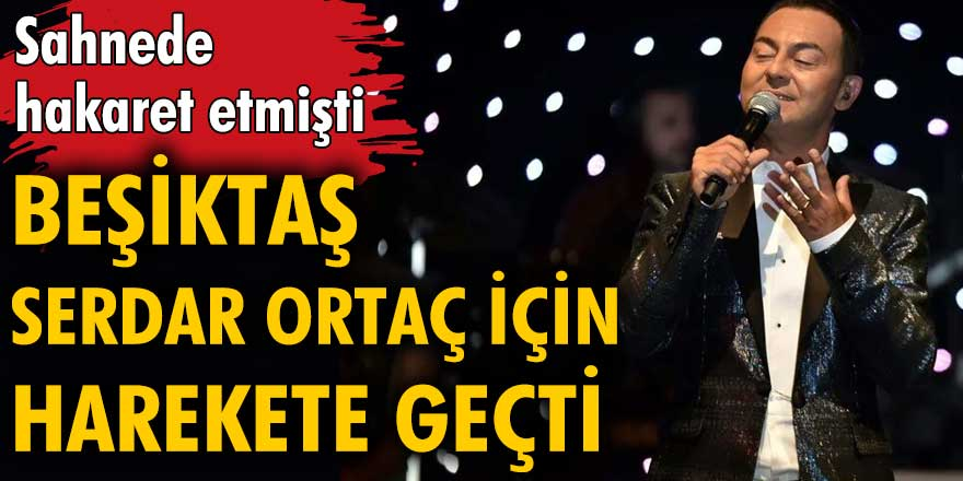 Beşiktaş'tan Serdar Ortaç hakkında açıklama
