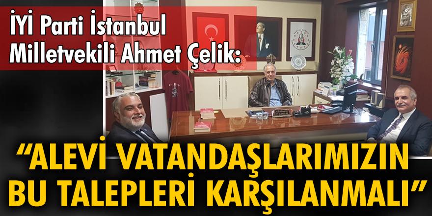 İYİ Parti İstanbul Milletvekili Ahmet Çelik: Alevi vatandaşlarımızın bu talepleri karşılanmalı
