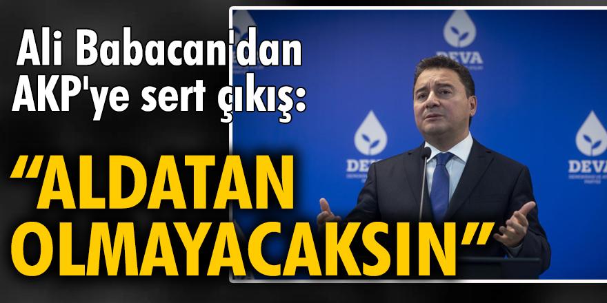 Ali Babacan'dan AKP'ye sert çıkış: Aldatan olmayacaksın