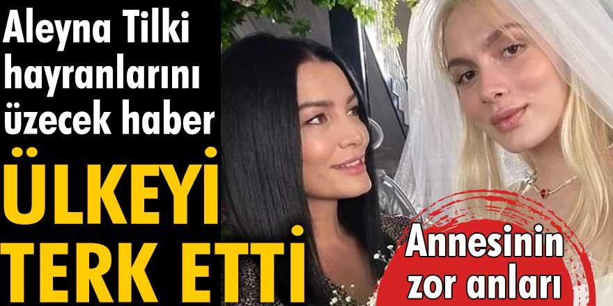 Aleyna Tilki hayranlarını üzecek haber! Ülkeyi terk etti