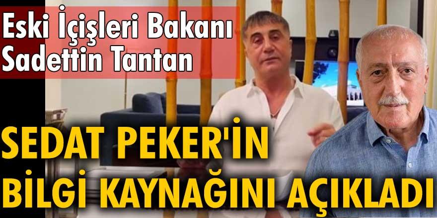 Eski İçişleri Bakanı Sadettin Tantan, Sedat Peker'in bilgi kaynağını açıkladı