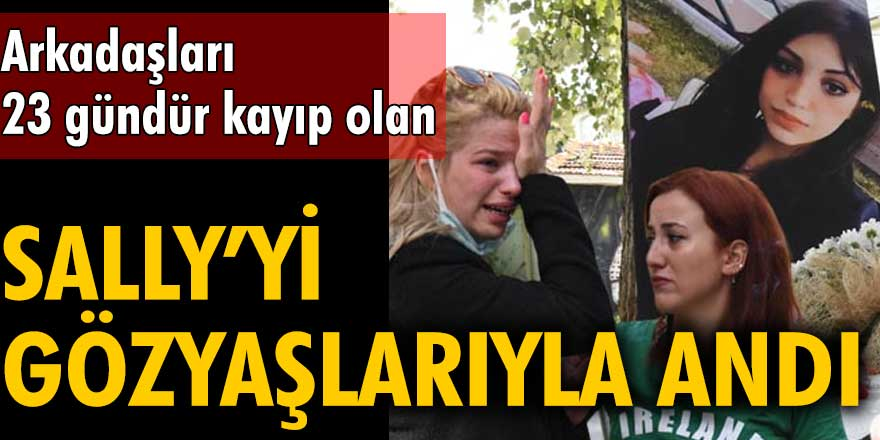 Arkadaşları, 23 gündür kayıp olan Sally Ali Challab Al-Abbood'u gözyaşlarıyla andı