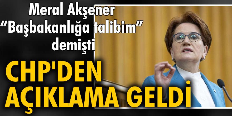 """Meral Akşener """"Başbakanlığa talibim"""" demişti. CHP'den açıklama geldi"""