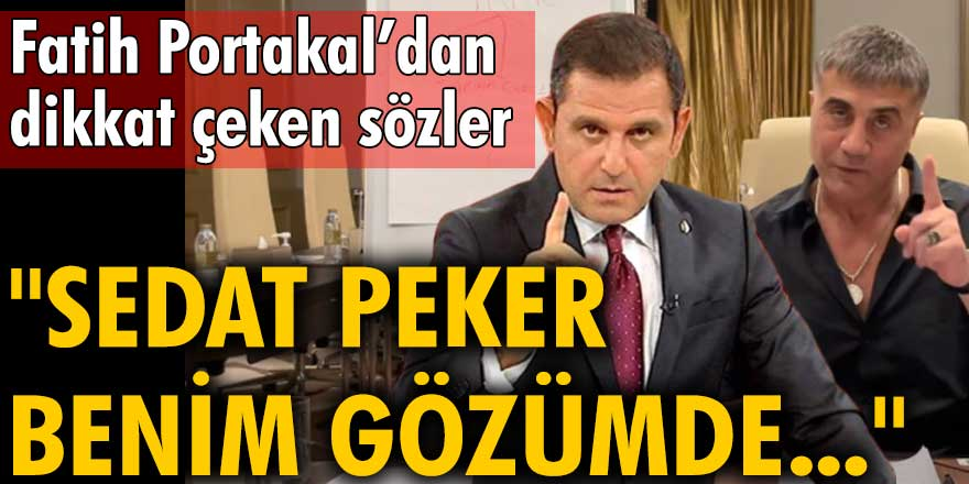 Fatih Portakal'dan dikkat çeken sözler: Sedat Peker benim gözümde...