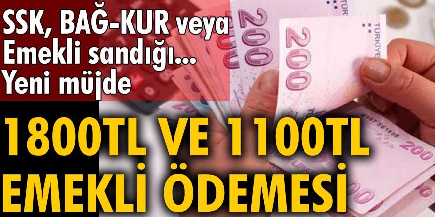 SSK, BAĞ-KUR veya Emekli sandığı...Yeni müjde: 1800TL ve 1100TL emekli ödemesi