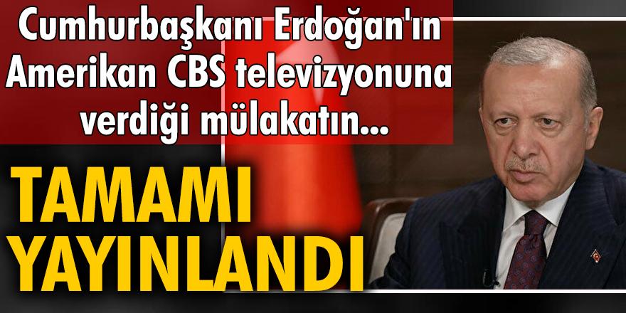 Cumhurbaşkanı Erdoğan, Amerikan CBS televizyonuna önemli açıklamalarda bulundu