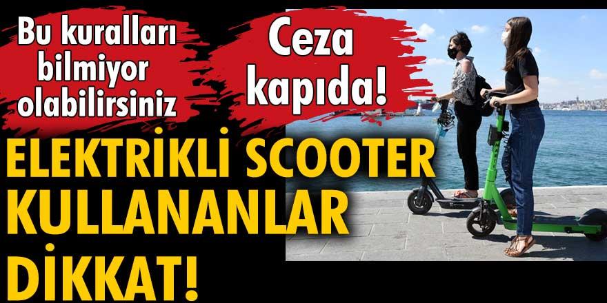 Elektrikli Scooter kullananlar dikkat! Ceza kapıda