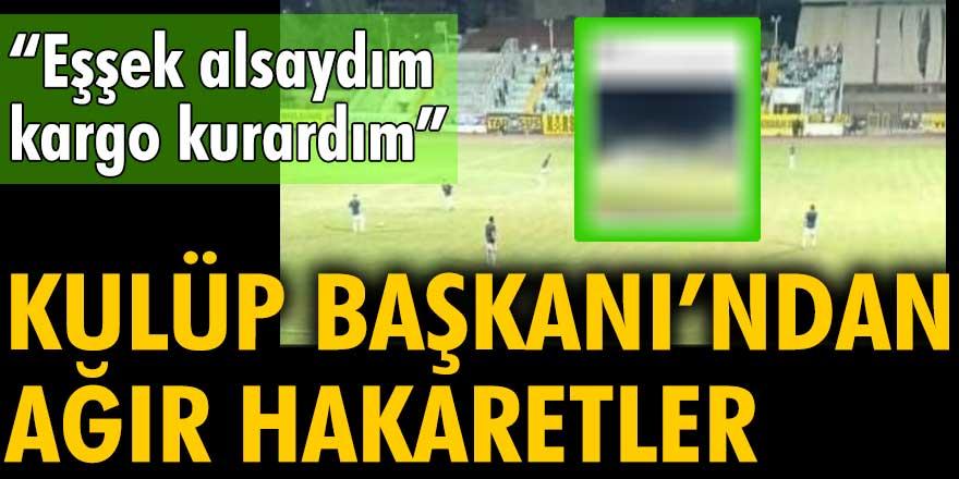 """Tarsus İdman Yurdu Başkanı Şahin Kırbıyık'tan futbolculara ağır hakaretler: """"Eşşek alsaydım kargo kurardım"""""""