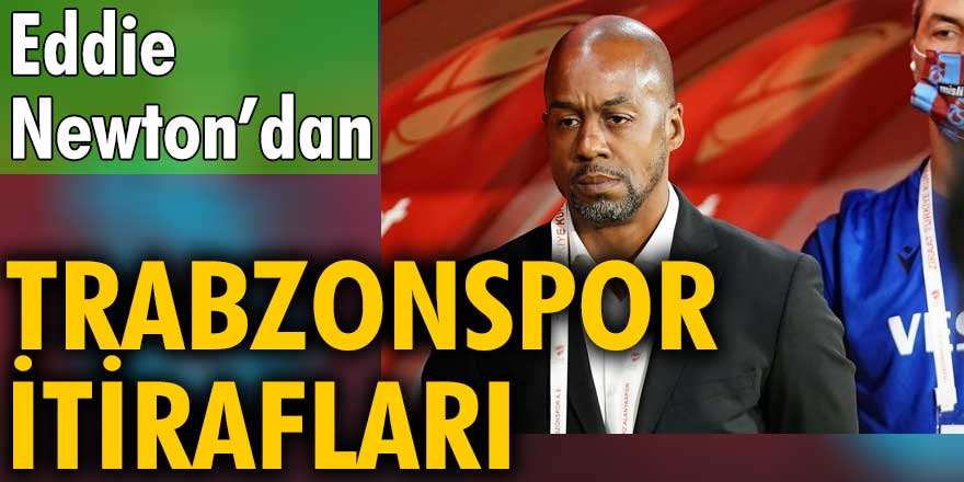 Trabzonspor'un eski teknik direktörü Eddie Newton'dan çarpıcı Trabzonspor itirafları