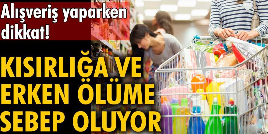 Alışveriş yaparken dikkat!Kısırlığa ve erken ölüme sebep oluyor