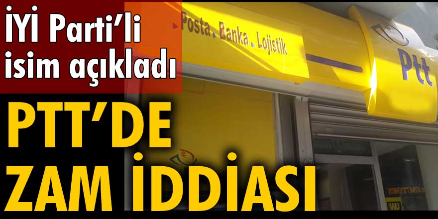 İYİ Partili Lütfü Türkkan, PTT fiyatlarına zam yapıldığını açıkladı
