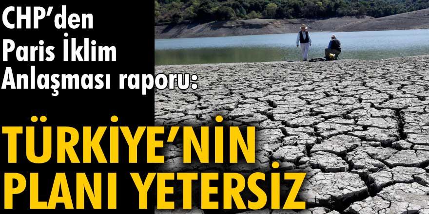 CHP'den Paris İklim Anlaşması raporu: Türkiye'nin planı yetersiz