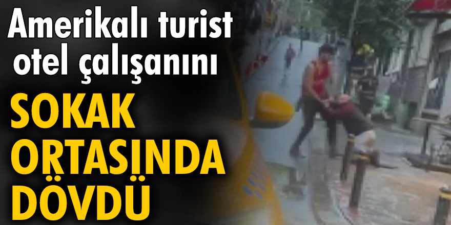 Amerikalı turist otel çalışanını sokak ortasında dövdü