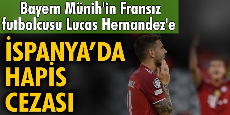 Bayern Münih'in Fransız futbolcusu Lucas Hernandez'e İspanya'da hapis cezası