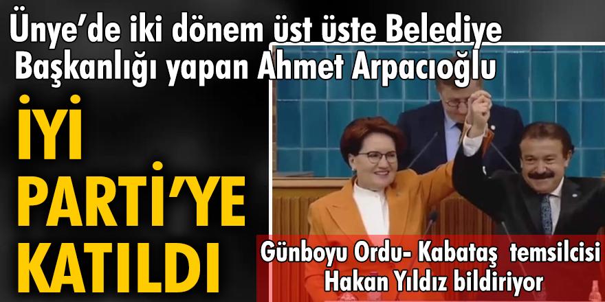 Ünye'de 2004-2014 yılları arasında iki dönem üst üste Belediye Başkanlığı yapan Ahmet Arpacıoğlu, İYİ Parti'ye katıldı