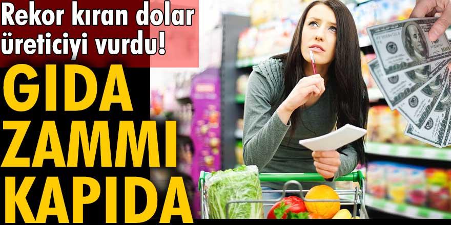 Rekor kıran dolar, üreticiyi vurdu!Gıda zammı kapıda