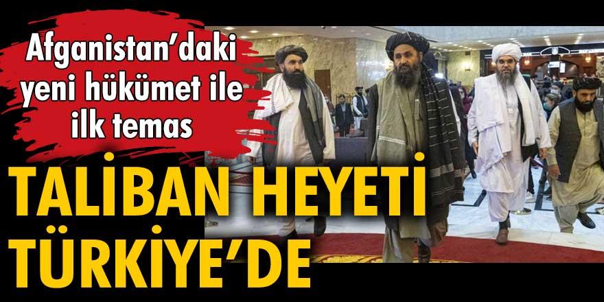 Afganistan'daki yeni hükümet ile ilk temas: Taliban Heyeti Türkiye'de!