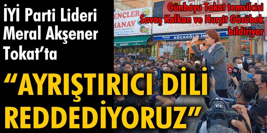 """İYİ Parti Lideri Meral Akşener Tokat'ta: """"Ayrıştırıcı dili reddediyoruz."""""""