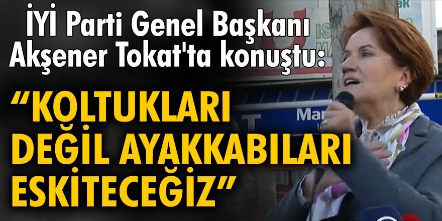 """İYİ Parti Genel Başkanı Akşener Tokat'ta konuştu: """"Koltukları değil, ayakkabıları eskiteceğiz"""""""
