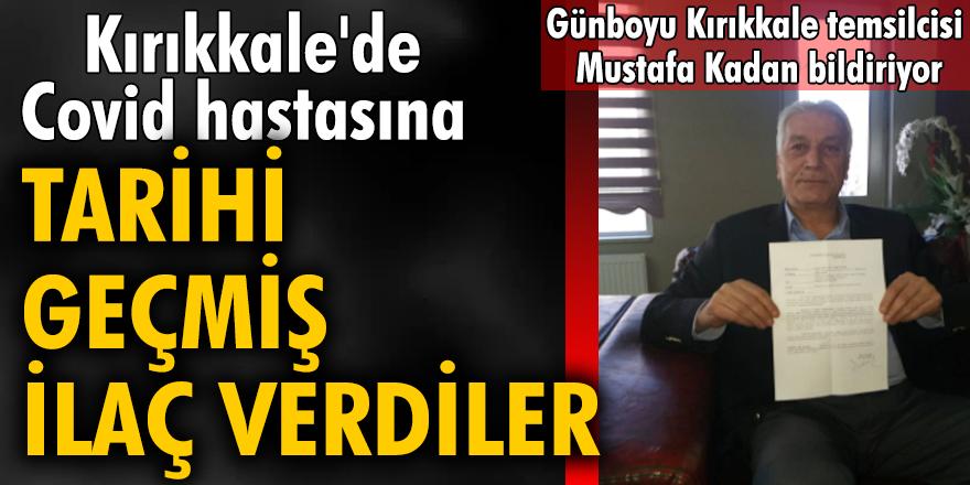 Kırıkkale'de Covid hastasına tarihi geçmiş ilaç verdiler